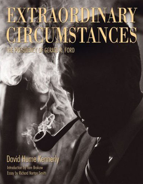 Extraordinary Circumstances: The Presidency of Gerald R. Ford [Hardcover]